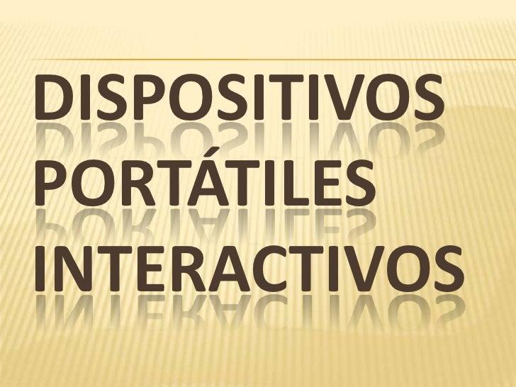 DISPOSITIVOS PORTÁTILES INTERACTIVOS