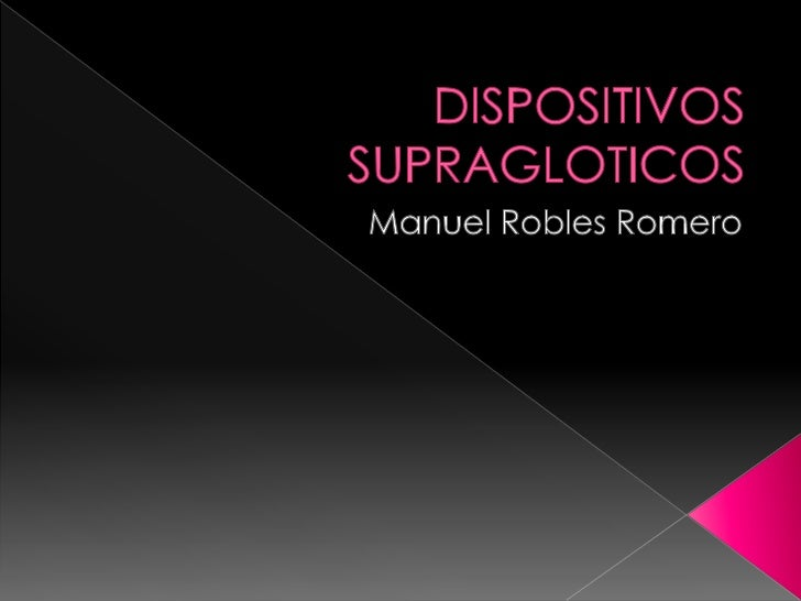 DISPOSITIVOS SUPRAGLOTICOS<br />Manuel Robles Romero<br />