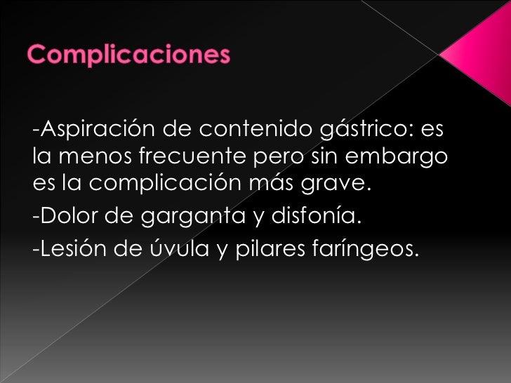 Complicaciones<br />-Aspiración de contenido gástrico: es la menos frecuente pero sin embargo es la complicación más grave...