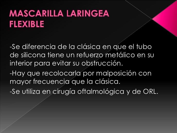 MASCARILLA LARINGEA FLEXIBLE<br />-Se diferencia de la clásica en que el tubo de silicona tiene un refuerzo metálico en su...