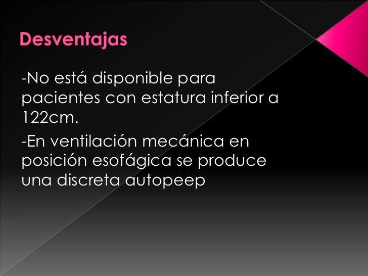 Desventajas<br />-No está disponible para pacientes con estatura inferior a 122cm.<br />-En ventilación mecánica en posici...