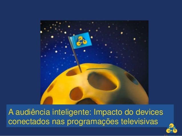 A audiência inteligente: Impacto do devices conectados nas programações televisivas