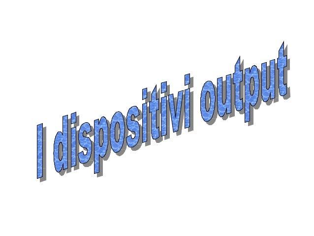 Disposit output