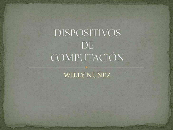 WILLY NÚÑEZ<br />DISPOSITIVOS DECOMPUTACIÓN<br />