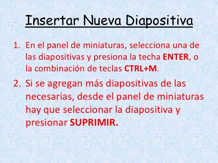 Insertar Nueva Diapositiva<br />En el panel de miniaturas, selecciona una de las diapositivas y presiona la techa ENTER, o...
