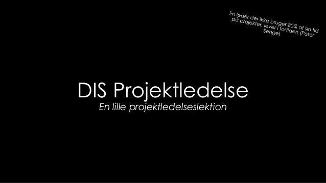 DIS Projektledelse En lille projektledelseslektion