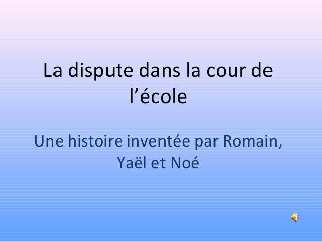 La dispute dans la cour de l'école Une histoire inventée par Romain, Yaël et Noé