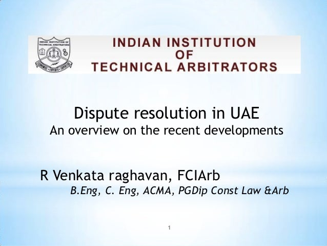 Dispute resolution in UAE An overview on the recent developmentsR Venkata raghavan, FCIArb    B.Eng, C. Eng, ACMA, PGDip C...
