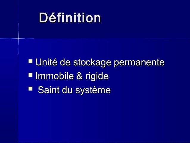 DéfinitionDéfinition  Unité de stockage permanenteUnité de stockage permanente  Immobile & rigideImmobile & rigide  Sai...