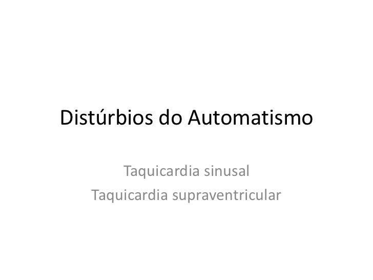 Distúrbios do Automatismo       Taquicardia sinusal   Taquicardia supraventricular