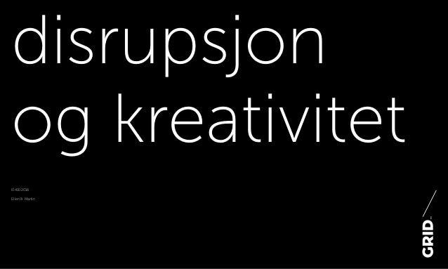disrupsjon og kreativitet l04102016 Ellen & Martin