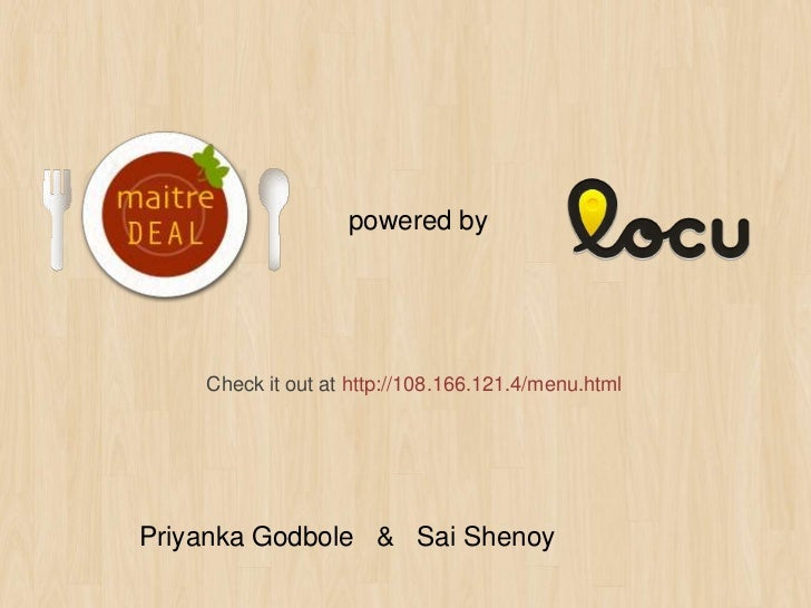 powered by    Check it out at http://108.166.121.4/menu.htmlPriyanka Godbole & Sai Shenoy