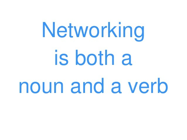 Networking is both a noun and a verb