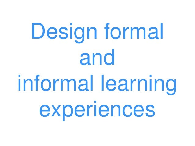 Design formal and informal learning experiences
