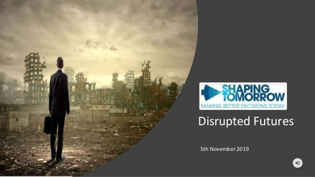 Disrupted Futures 5th November 2019