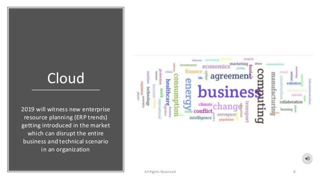 Cloud All Rights Reserved 8 2019 will witness new enterprise resource planning (ERP trends) getting introduced in the mark...