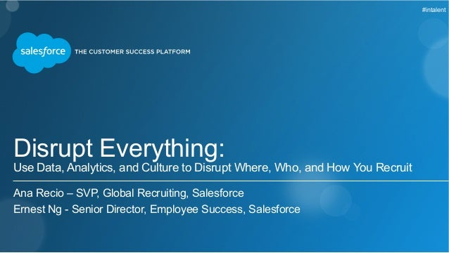 #intalent  Disrupt Everything:  Use Data, Analytics, and Culture to Disrupt Where, Who, and How You Recruit  Ana Recio – S...