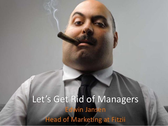 Let's Get Rid of Managers Edwin Jansen Head of Marketing at Fitzii