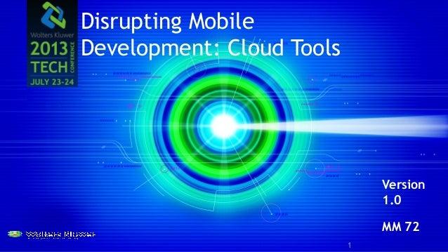 Disrupting Mobile Development: Cloud Tools Version 1.0 MM 72 1