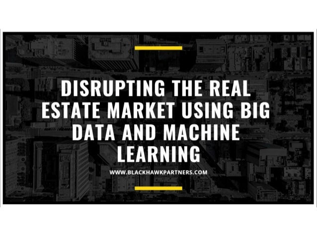 Disrupting the real estate market using big data and machine learning
