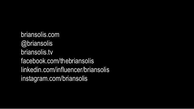briansolis.com  @briansolis  briansolis.tv  facebook.com/thebriansolis  linkedin.com/influencer/briansolis  instagram.com/...