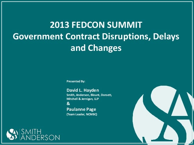 2013 FEDCON SUMMIT Government Contract Disruptions, Delays and Changes  Presented By:  David L. Hayden Smith, Anderson, Bl...