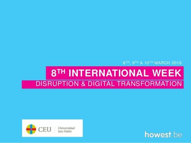 DISRUPTION & DIGITAL TRANSFORMATION 8TH, 9TH & 10TH MARCH 2016 8TH INTERNATIONAL WEEK