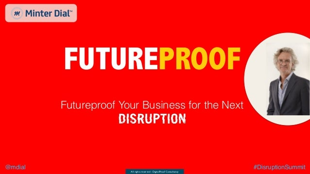 All rights reserved - DigitalProof Consultancy @mdial #DisruptionSummit GENAIRGY FUTUREPROOF Futureproof Your Business for...