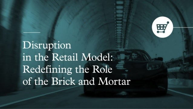 MUTATION - Disruption in the Retail Model: Redefining the Role of the Brick and Mortar