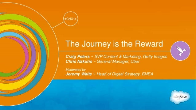 Track: Creativity & Innovation  #CNX14  #CNX14  The Journey is the Reward  Craig Peters ~ SVP Content & Marketing, Getty I...