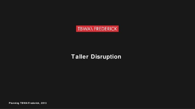 Taller Disruption Planning TBWAFrederick, 2013