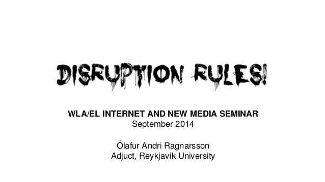 WLA/EL INTERNET AND NEW MEDIA SEMINAR  September 2014  Ólafur Andri Ragnarsson  Adjuct, Reykjavík University