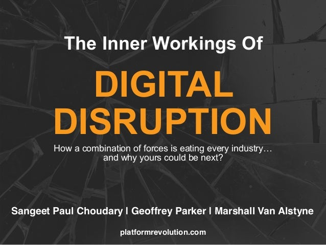 The Inner Workings Of How a combination of forces is eating every industry… and why yours could be next? DIGITAL DISRUPTIO...