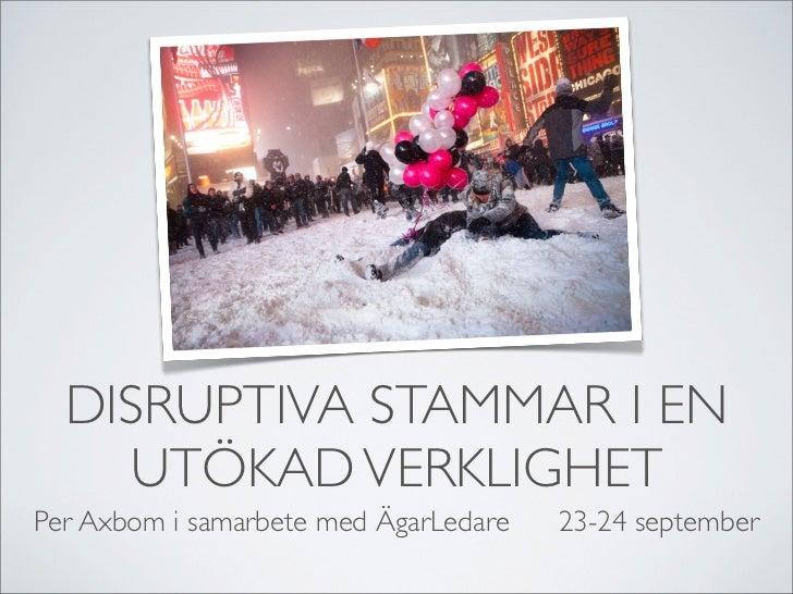 DISRUPTIVA STAMMAR I EN     UTÖKAD VERKLIGHET Per Axbom i samarbete med ÄgarLedare   23-24 september