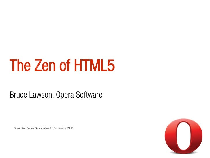 The Zen of HTML5 Bruce Lawson, Opera Software    Disruptive Code / Stockholm / 21 September 2010