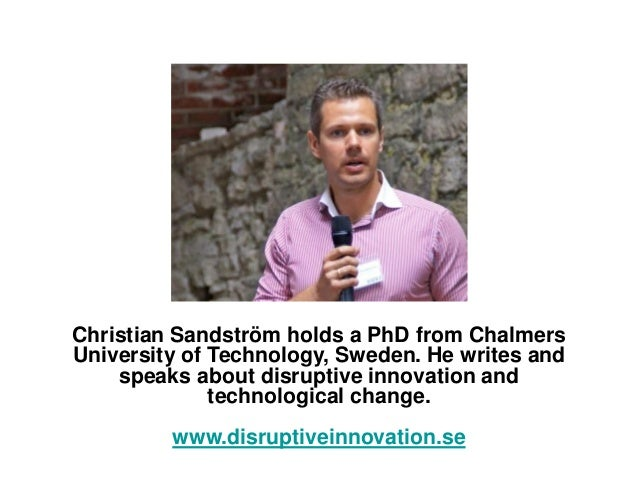 Christian Sandström holds a PhD from ChalmersUniversity of Technology, Sweden. He writes andspeaks about disruptive innova...