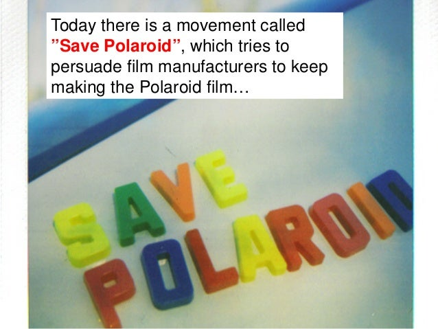 There's even a website devoted to thetask of saving Polaroid.