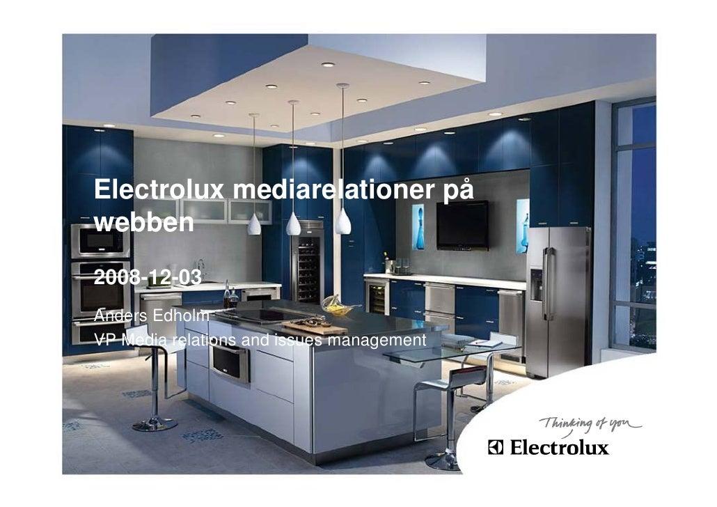 Electrolux mediarelationer på webben 2008-12-03 Anders Edholm VP Media relations and issues management
