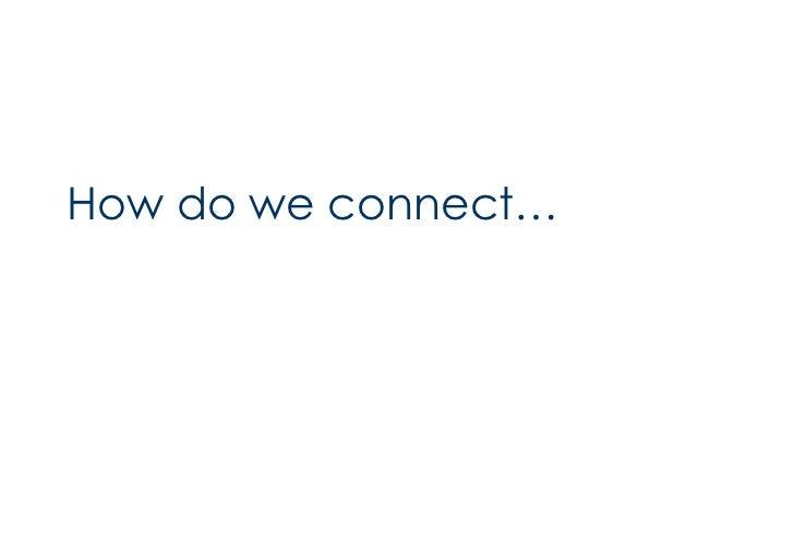 <ul><li>How do we connect… </li></ul>