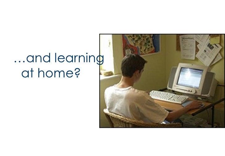 <ul><li>… and learning at home? </li></ul>