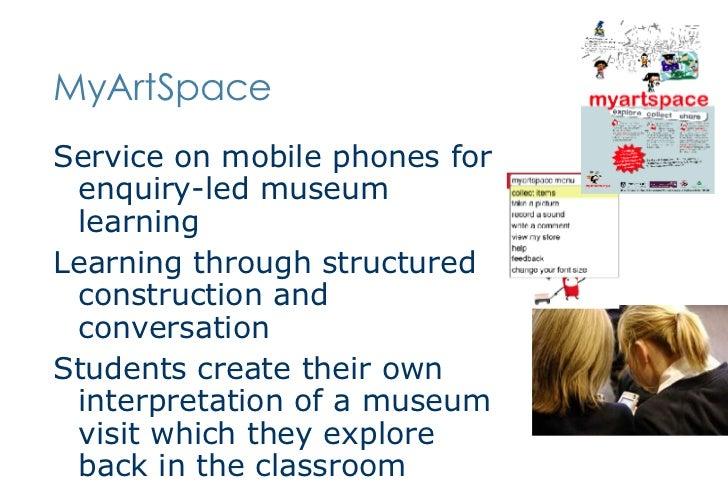 MyArtSpace <ul><li>Service on mobile phones for enquiry-led museum learning </li></ul><ul><li>Learning through structured ...