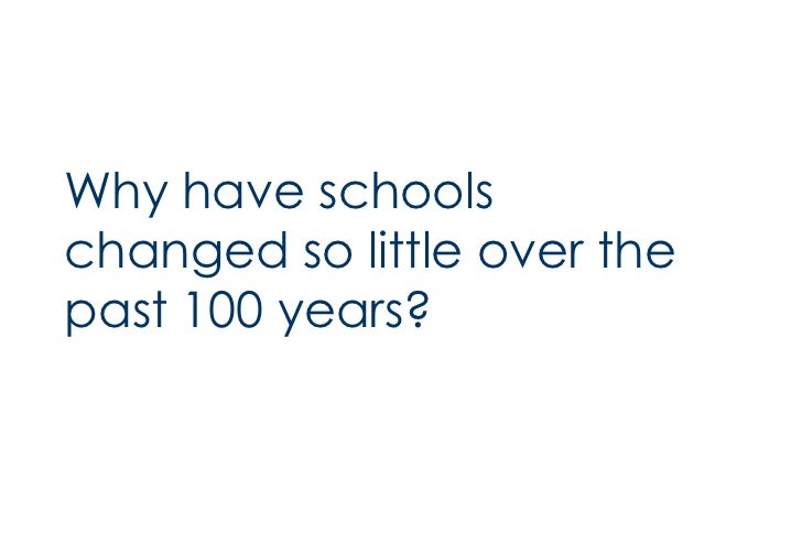 <ul><li>Why have schools changed so little over the past 100 years? </li></ul>