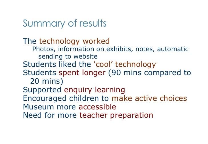 Summary of results <ul><li>The  technology worked </li></ul><ul><ul><li>Photos, information on exhibits, notes, automatic ...