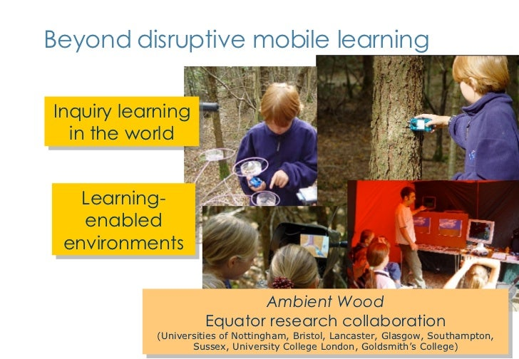 Beyond disruptive mobile learning Inquiry learning in the world Ambient Wood Equator research collaboration (Universities ...