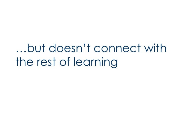 <ul><li>… but doesn't connect with the rest of learning </li></ul>