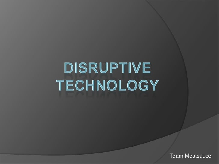 Disruptive Technology<br />Team Meatsauce<br />