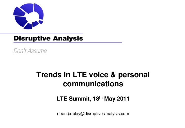 Trends in LTE voice & personal       communications     LTE Summit, 18th May 2011     dean.bubley@disruptive-analysis.com
