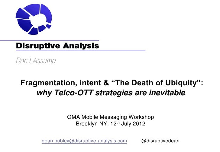"""Fragmentation, intent & """"The Death of Ubiquity"""":    why Telco-OTT strategies are inevitable               OMA Mobile Messa..."""