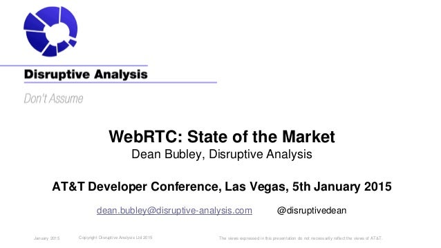 The views expressed in this presentation do not necessarily reflect the views of AT&T. WebRTC: State of the Market Dean Bu...