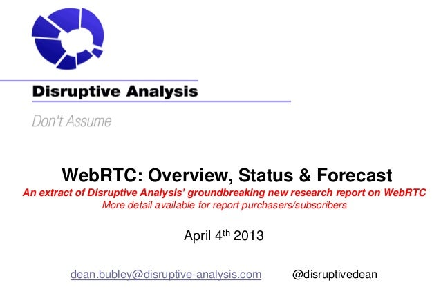 WebRTC: Overview, Status & ForecastAn extract of Disruptive Analysis' groundbreaking new research report on WebRTC        ...